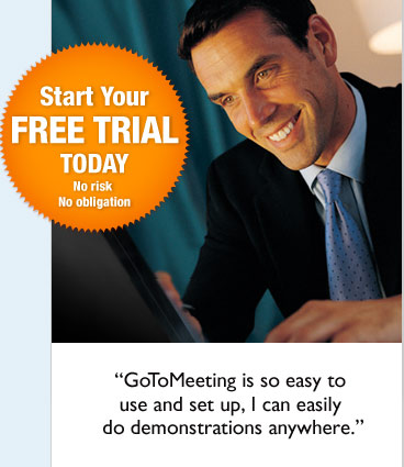 Start your FREE TRIAL Today. No Risk. No Obligation. - 'GoToMeeting is so easy to use and set up, I can easily do demonstrations anywhere.'